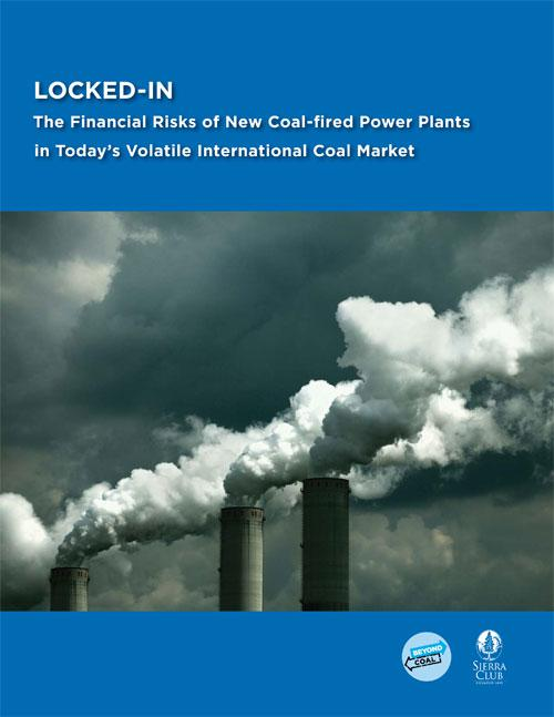 Locked In: The Financial Risks of New Coal-fi red Power Plants in Today's Volatile International Coal Market