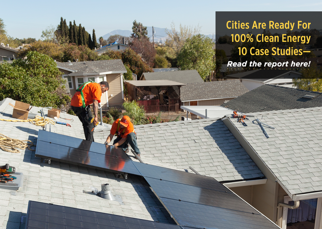 "Read the Ready For 100 ""Cities Are Ready For 100% Clean Energy - 10 Case Studies\"" Report here!"
