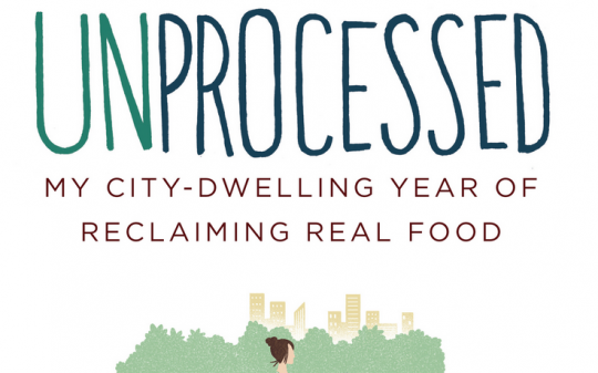 Unprocessed: My City-Dwelling Year of Reclaiming Real Food, by Megan Kimble